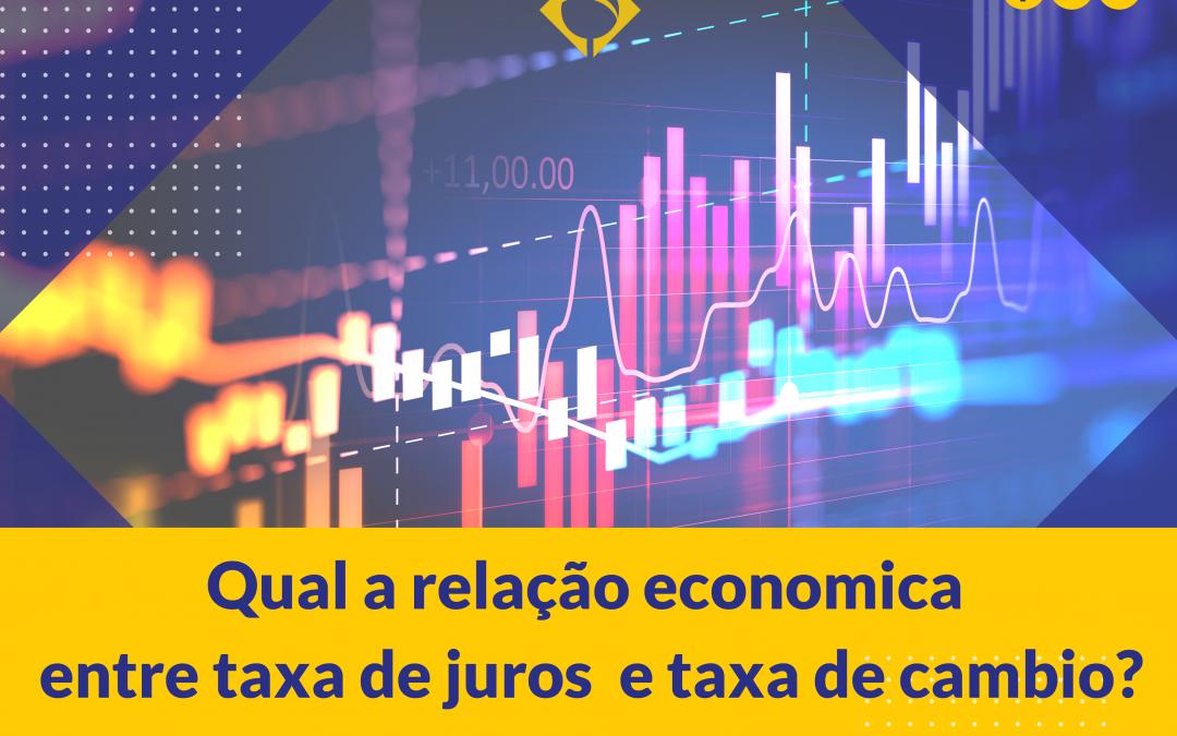 Qual a relação economica entre taxa de juros e taxa de cambio?