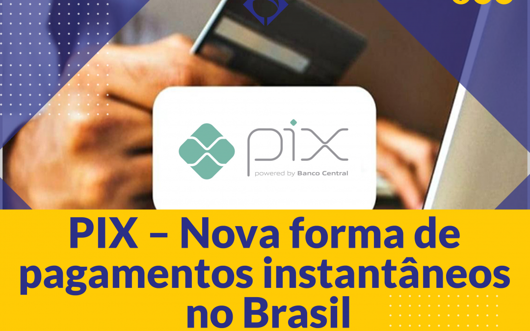 PIX – New form of instant payments in Brazil approved by the Central Bank.